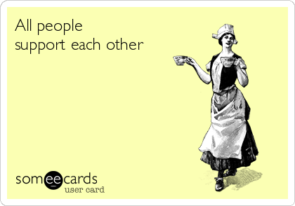 All people support each other