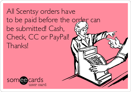 All Scentsy orders have to be paid before the order can be submitted! Cash, Check, CC or PayPal! Thanks!