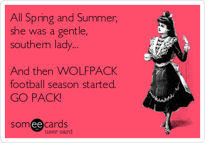All Spring and Summer, she was a gentle,  southern lady...  And then WOLFPACK  football season started. GO PACK!