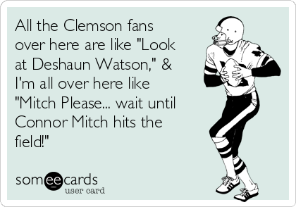 """All the Clemson fans over here are like """"Look at Deshaun Watson,"""" & I'm all over here like """"Mitch Please... wait until Connor Mitch hits the field!"""""""