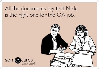 All the documents say that Nikki is the right one for the QA job.