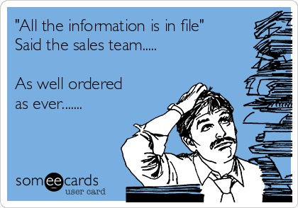 """All the information is in file"" Said the sales team.....  As well ordered as ever......."