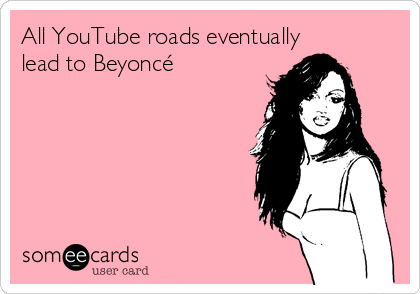 All YouTube roads eventually lead to Beyoncé