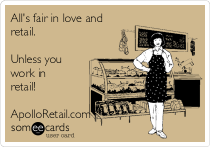 All's fair in love and retail.  Unless you work in retail!  ApolloRetail.com