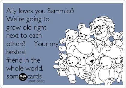 Ally loves you Sammie