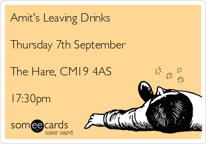 Amit's Leaving Drinks  Thursday 7th September  The Hare, CM19 4AS  17:30pm