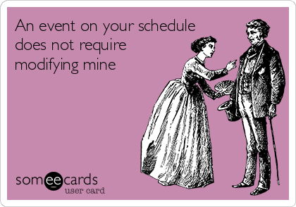 An event on your schedule does not require  modifying mine