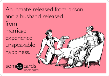 An inmate released from prison and a husband released from marriage  experience unspeakable happiness.