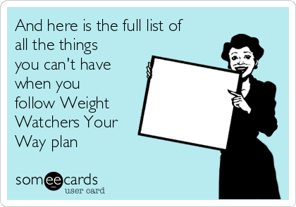 And here is the full list of all the things you can't have when you follow Weight Watchers Your Way plan