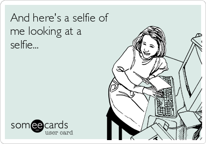 And here's a selfie of me looking at a selfie...