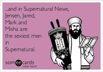 ...and in Supernatural News, Jensen, Jared, Mark and Misha are the sexiest men in Supernatural.