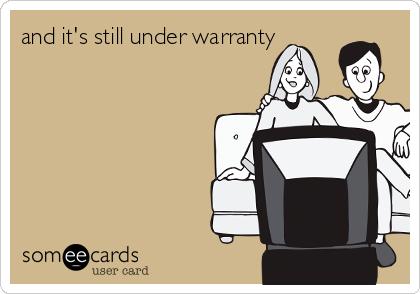 and it's still under warranty