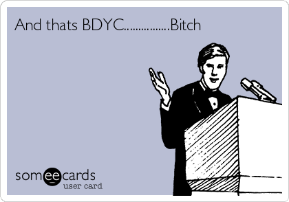 And thats BDYC................Bitch