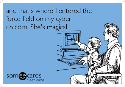 and that's where I entered the force field on my cyber unicorn. She's magical
