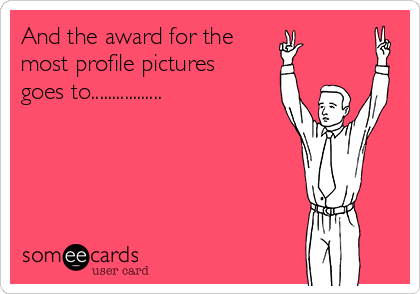 And the award for the  most profile pictures  goes to.................
