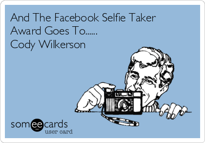 And The Facebook Selfie Taker Award Goes To...... Cody Wilkerson