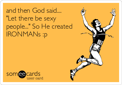 "and then God said.... ""Let there be sexy people..."" So He created IRONMANs :p"