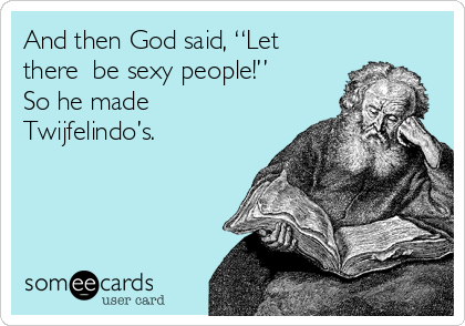 """And then God said, """"Let there be sexy people!"""" So he made Twijfelindo's."""