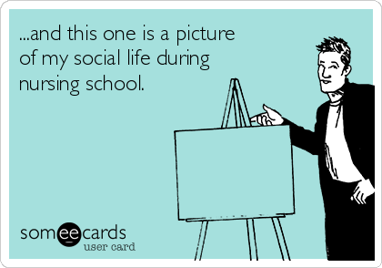 ...and this one is a picture of my social life during nursing school.