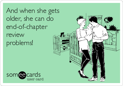 And when she gets older, she can do end-of-chapter review problems!