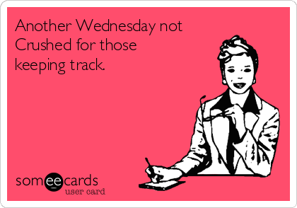 Another Wednesday not Crushed for those keeping track.