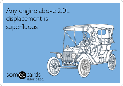 Any engine above 2.0L displacement is superfluous.
