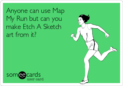 Anyone can use Map My Run but can you  make Etch A Sketch art from it?