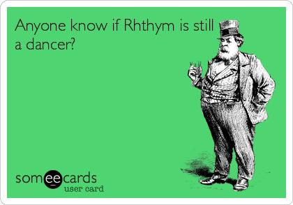 Anyone know if Rhthym is still  a dancer?