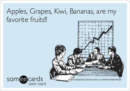 Apples, Grapes, Kiwi, Bananas, are my favorite fruits!!