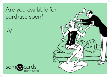 Are you available for purchase soon?  :-V