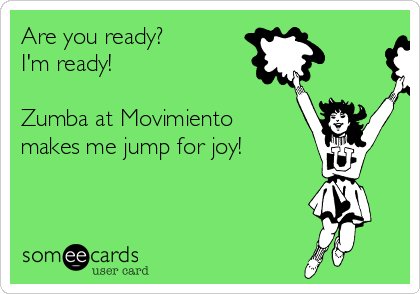 Are you ready? I'm ready!  Zumba at Movimiento makes me jump for joy!