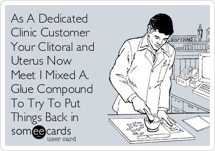 As A Dedicated Clinic Customer Your Clitoral and Uterus Now Meet I Mixed A. Glue Compound To Try To Put Things Back in