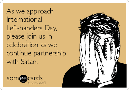 As we approach International Left-handers Day,  please join us in celebration as we continue partnership with Satan.