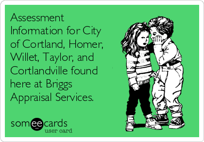 Assessment Information for City of Cortland, Homer, Willet, Taylor, and Cortlandville found here at Briggs Appraisal Services.