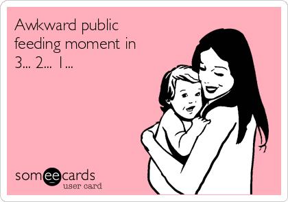 Awkward public feeding moment in 3... 2... 1...