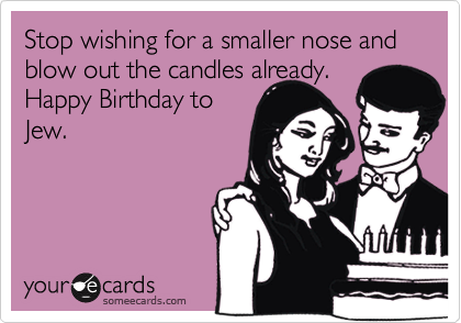 Stop Wishing For A Smaller Nose And Blow Out The Candles Already Happy Birthday To
