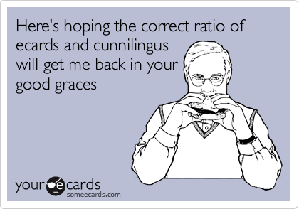 Here's hoping the correct ratio of ecards and cunnilingus