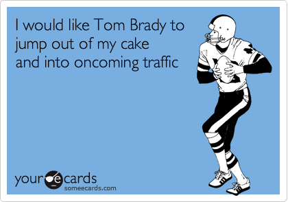I would like Tom Brady to
