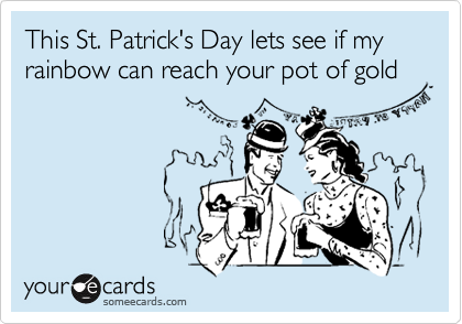 This St. Patrick's Day lets see if my rainbow can reach your pot of gold