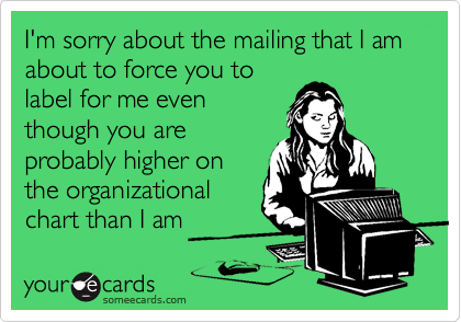 I'm sorry about the mailing that I am about to force you to