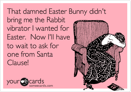 That damned Easter Bunny didn't bring me the Rabbit 