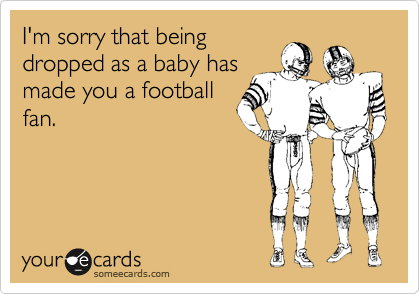 I'm sorry that being