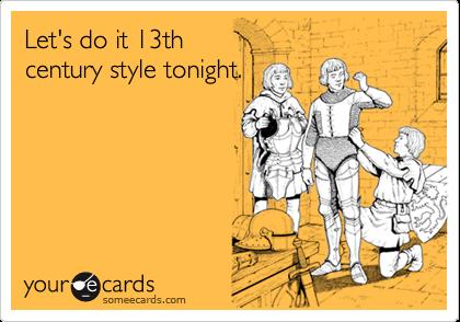 Let's do it 13thcentury style tonight.