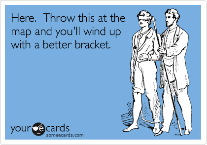 Here.  Throw this at the map and you'll wind up with a better bracket.