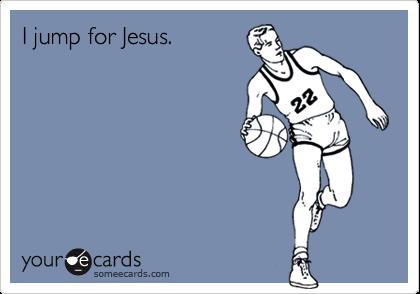 I jump for Jesus.
