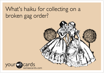 What's haiku for collecting on a broken gag order?