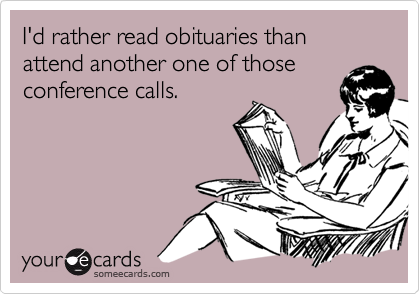 I'd rather read obituaries than attend another one of those