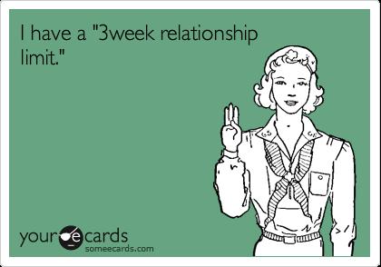 """I have a """"3week relationshiplimit."""""""