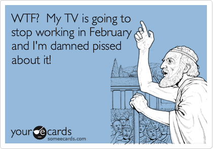 WTF?  My TV is going to