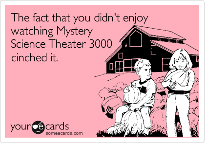 The fact that you didn't enjoy watching Mystery